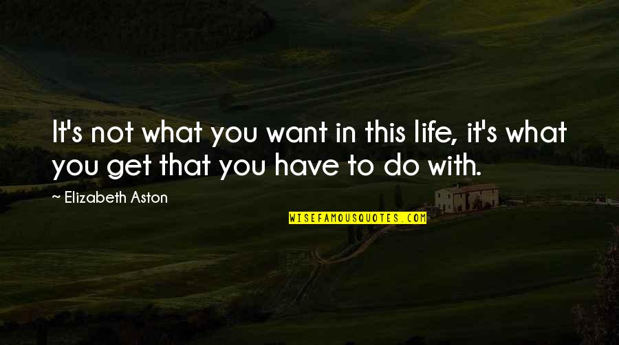 What You Want In Life Quotes By Elizabeth Aston: It's not what you want in this life,