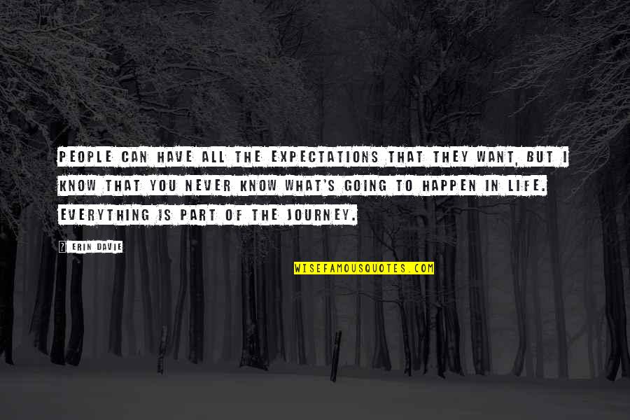 What You Want In Life Quotes By Erin Davie: People can have all the expectations that they