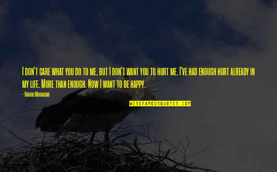 What You Want In Life Quotes By Haruki Murakami: I don't care what you do to me,