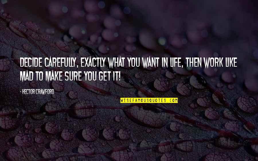 What You Want In Life Quotes By Hector Crawford: Decide carefully, exactly what you want in life,