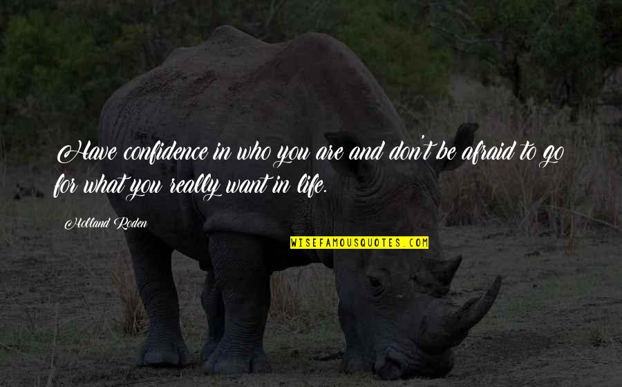 What You Want In Life Quotes By Holland Roden: Have confidence in who you are and don't