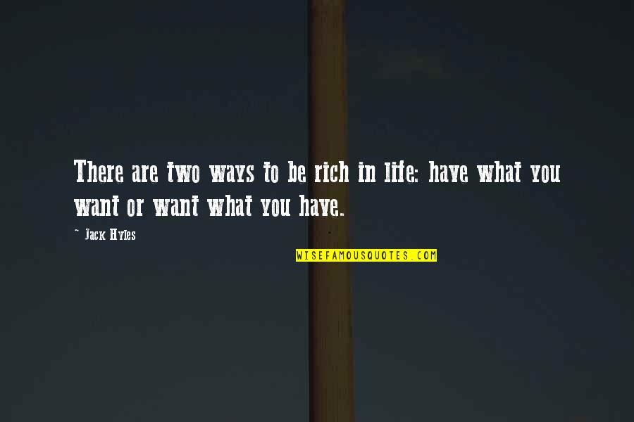 What You Want In Life Quotes By Jack Hyles: There are two ways to be rich in