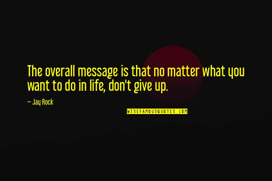 What You Want In Life Quotes By Jay Rock: The overall message is that no matter what