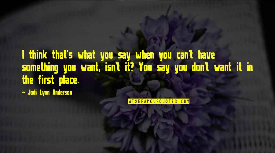 What You Want In Life Quotes By Jodi Lynn Anderson: I think that's what you say when you