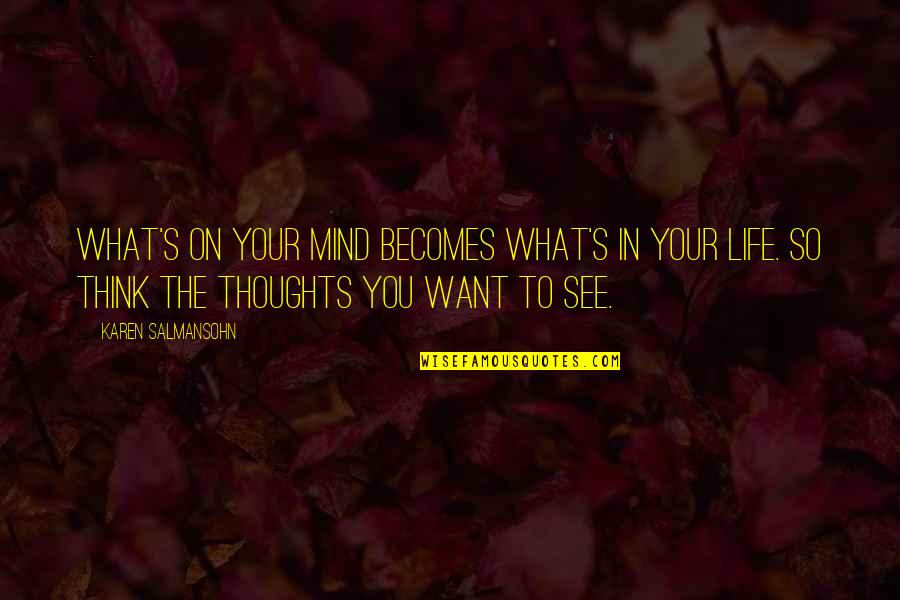 What You Want In Life Quotes By Karen Salmansohn: What's on your mind becomes what's in your