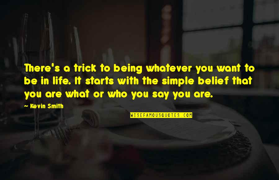 What You Want In Life Quotes By Kevin Smith: There's a trick to being whatever you want