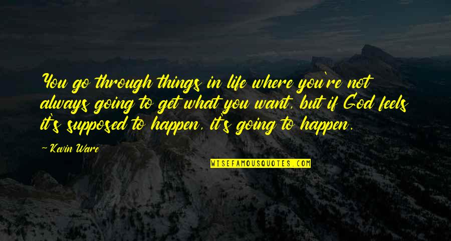 What You Want In Life Quotes By Kevin Ware: You go through things in life where you're