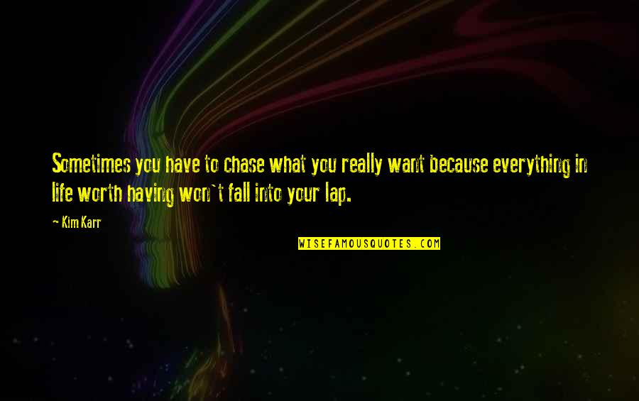 What You Want In Life Quotes By Kim Karr: Sometimes you have to chase what you really