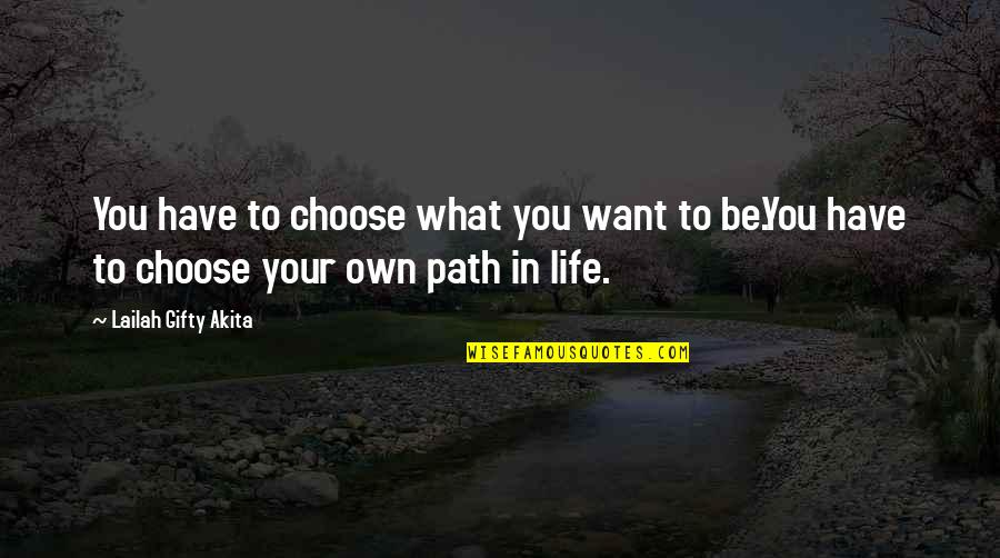 What You Want In Life Quotes By Lailah Gifty Akita: You have to choose what you want to
