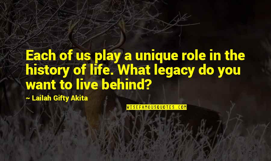 What You Want In Life Quotes By Lailah Gifty Akita: Each of us play a unique role in