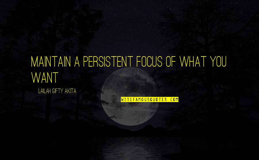 What You Want In Life Quotes By Lailah Gifty Akita: Maintain a persistent focus of what you want