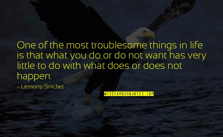 What You Want In Life Quotes By Lemony Snicket: One of the most troublesome things in life