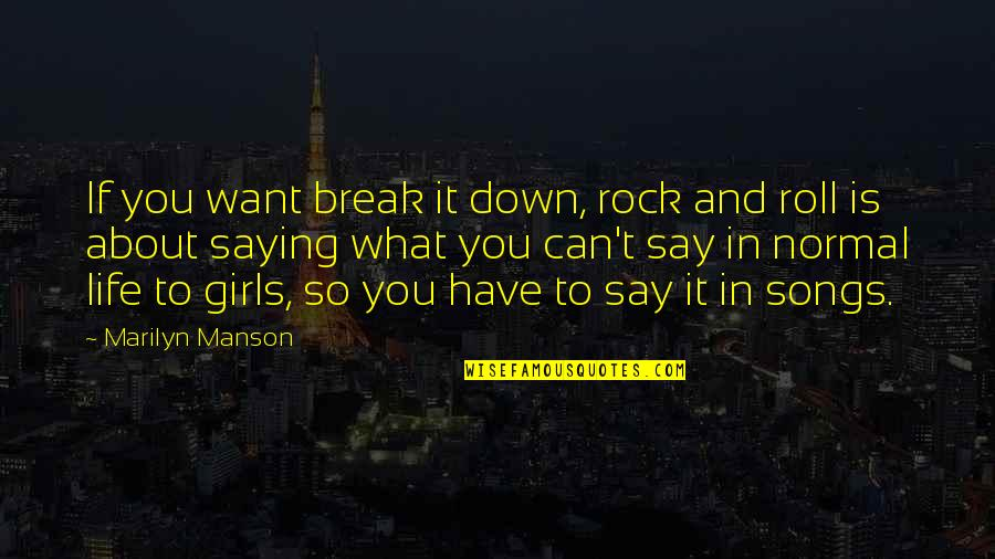 What You Want In Life Quotes By Marilyn Manson: If you want break it down, rock and