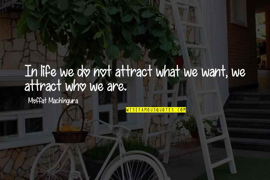 What You Want In Life Quotes By Moffat Machingura: In life we do not attract what we