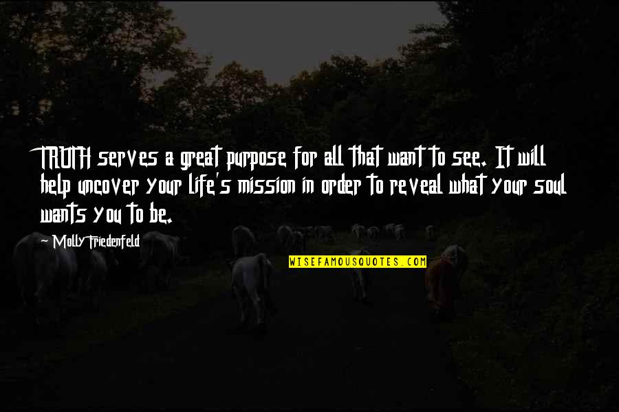 What You Want In Life Quotes By Molly Friedenfeld: TRUTH serves a great purpose for all that
