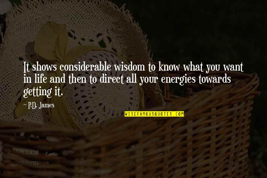 What You Want In Life Quotes By P.D. James: It shows considerable wisdom to know what you