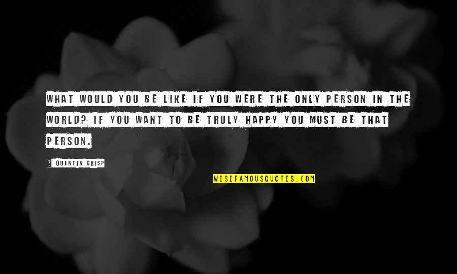 What You Want In Life Quotes By Quentin Crisp: What would you be like if you were