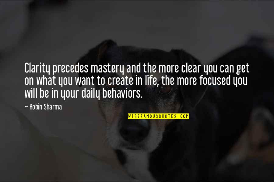 What You Want In Life Quotes By Robin Sharma: Clarity precedes mastery and the more clear you