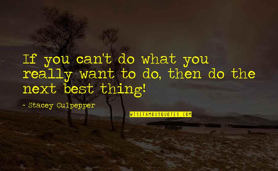 What You Want In Life Quotes By Stacey Culpepper: If you can't do what you really want