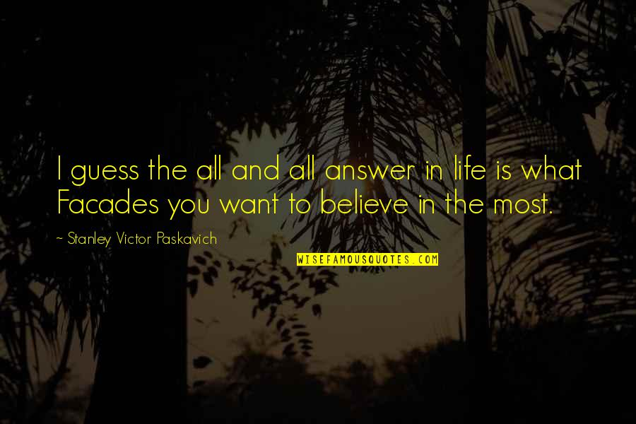 What You Want In Life Quotes By Stanley Victor Paskavich: I guess the all and all answer in