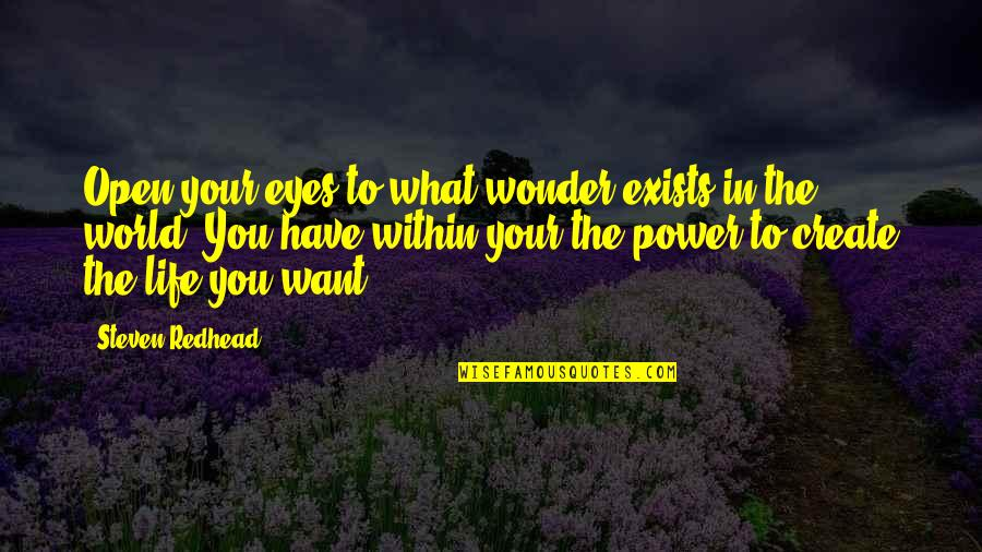 What You Want In Life Quotes By Steven Redhead: Open your eyes to what wonder exists in