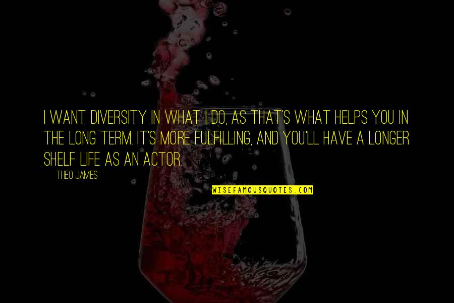What You Want In Life Quotes By Theo James: I want diversity in what I do, as