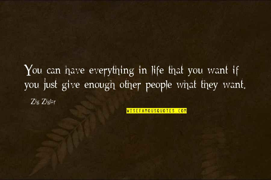 What You Want In Life Quotes By Zig Ziglar: You can have everything in life that you