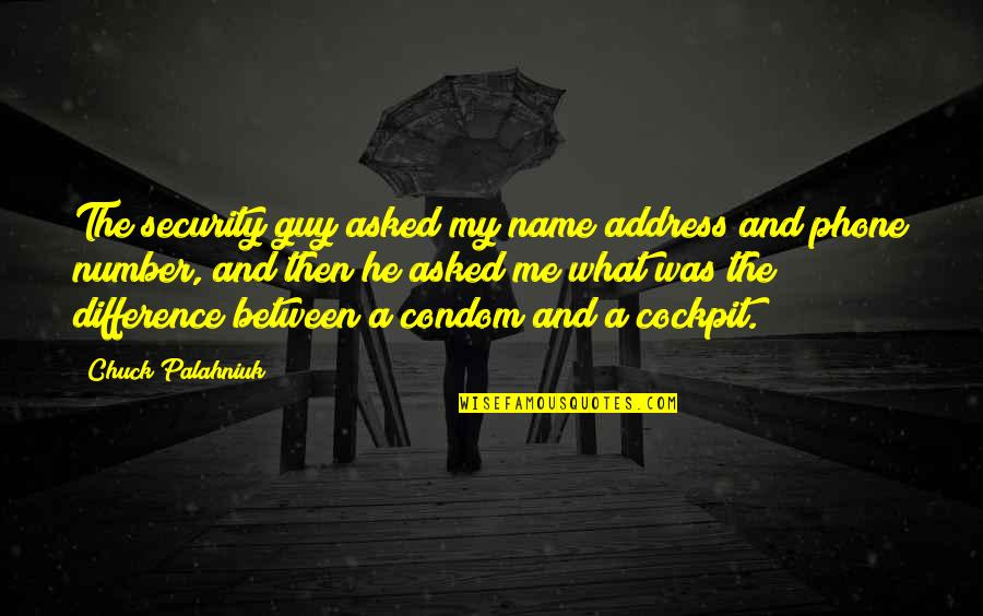 What Your Number Funny Quotes By Chuck Palahniuk: The security guy asked my name address and