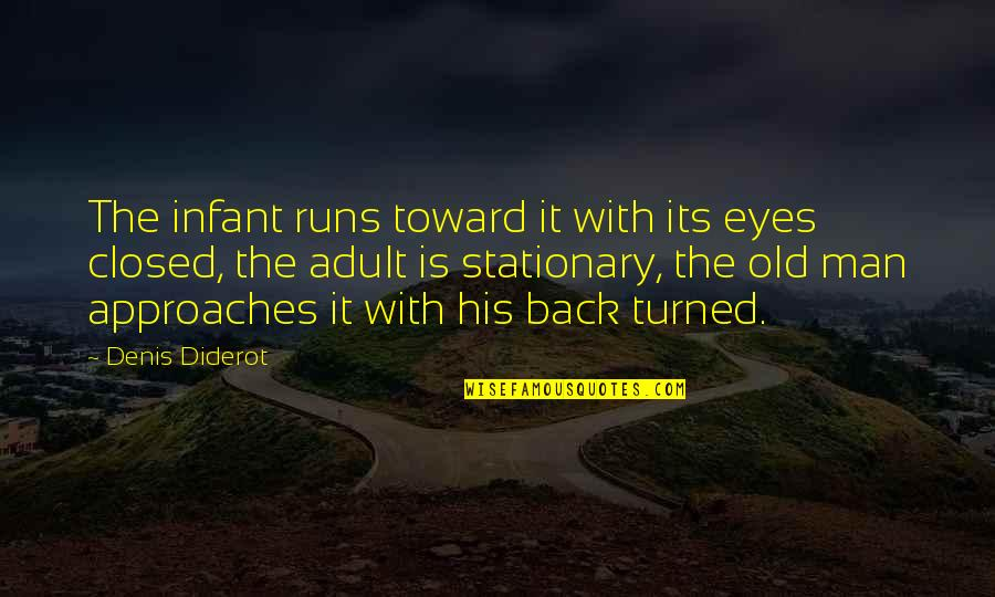 Whaterver Quotes By Denis Diderot: The infant runs toward it with its eyes