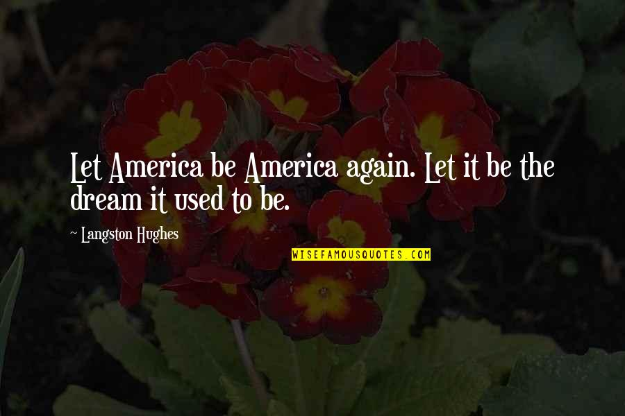 Whaterver Quotes By Langston Hughes: Let America be America again. Let it be