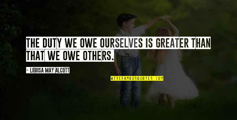 Whaterver Quotes By Louisa May Alcott: The duty we owe ourselves is greater than