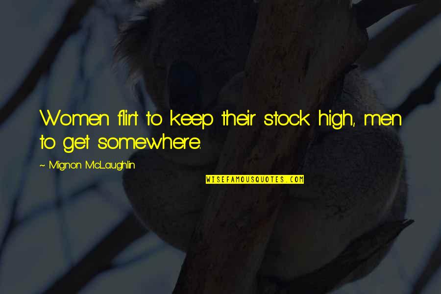 Whaterver Quotes By Mignon McLaughlin: Women flirt to keep their stock high, men