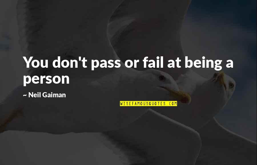 Whaterver Quotes By Neil Gaiman: You don't pass or fail at being a