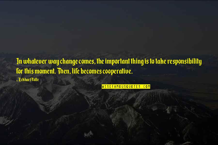 Whatever Comes My Way Quotes By Eckhart Tolle: In whatever way change comes, the important thing