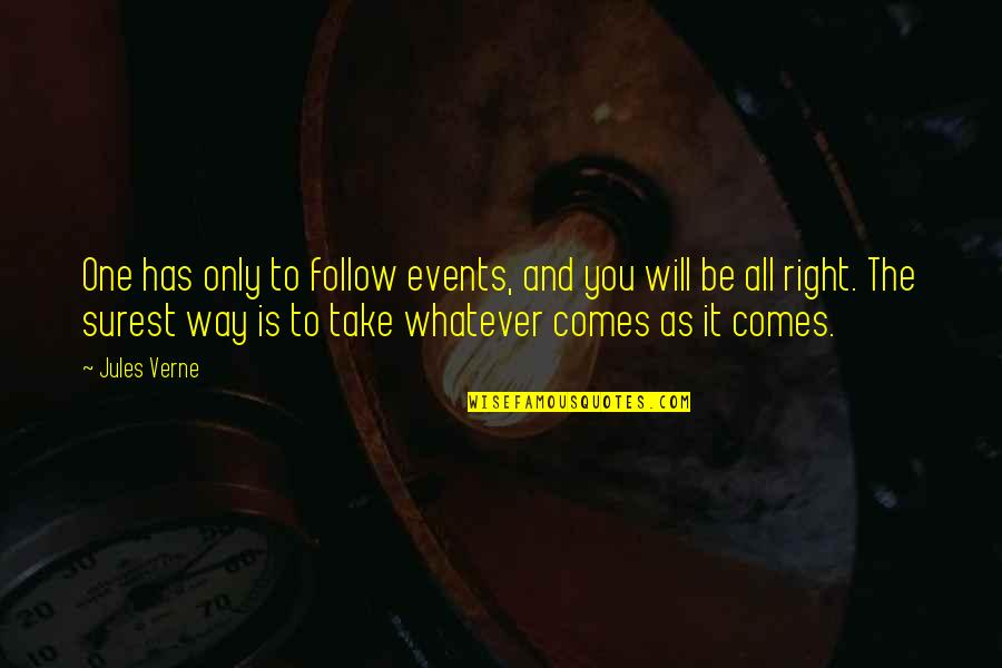 Whatever Comes My Way Quotes By Jules Verne: One has only to follow events, and you