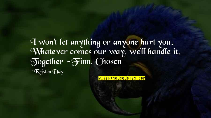 Whatever Comes My Way Quotes By Kristen Day: I won't let anything or anyone hurt you.