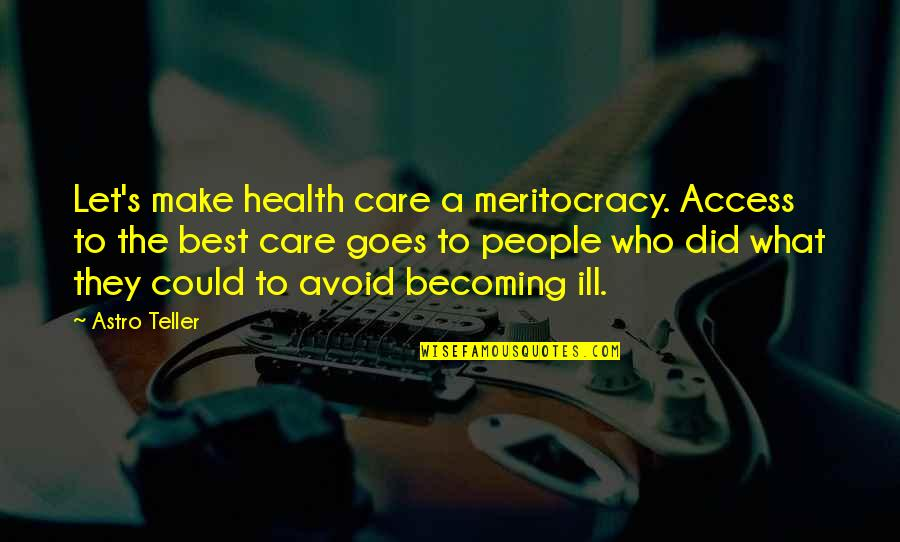 What's Best Quotes By Astro Teller: Let's make health care a meritocracy. Access to