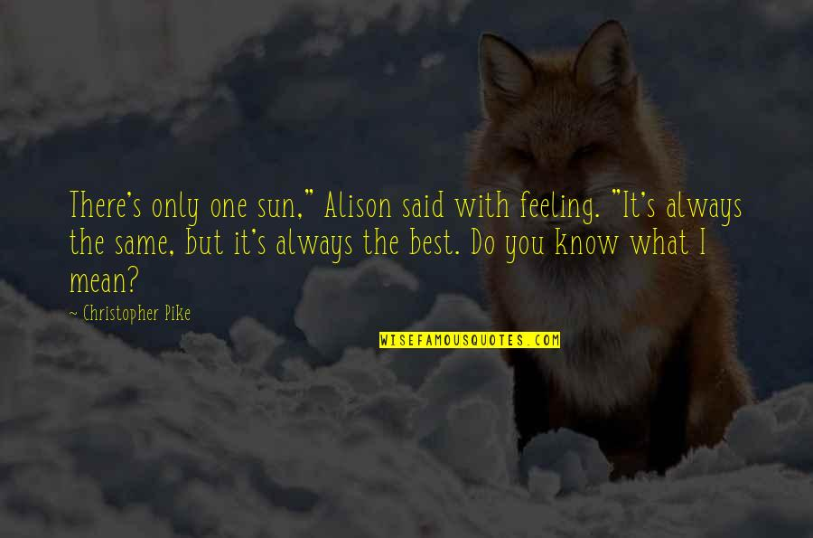 "What's Best Quotes By Christopher Pike: There's only one sun,"" Alison said with feeling."