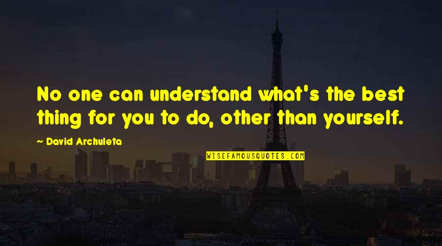 What's Best Quotes By David Archuleta: No one can understand what's the best thing