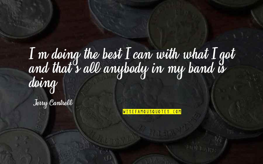 What's Best Quotes By Jerry Cantrell: I'm doing the best I can with what