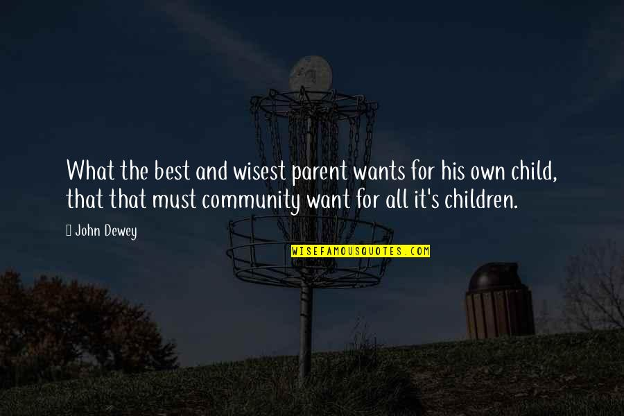 What's Best Quotes By John Dewey: What the best and wisest parent wants for