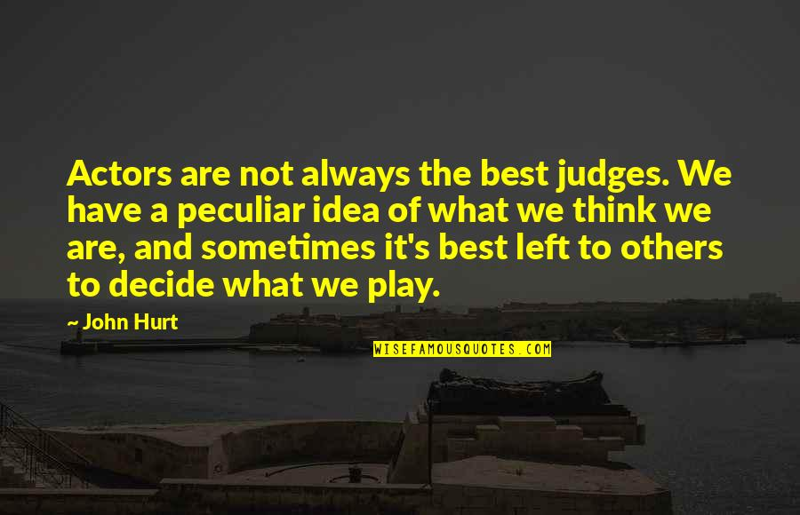 What's Best Quotes By John Hurt: Actors are not always the best judges. We
