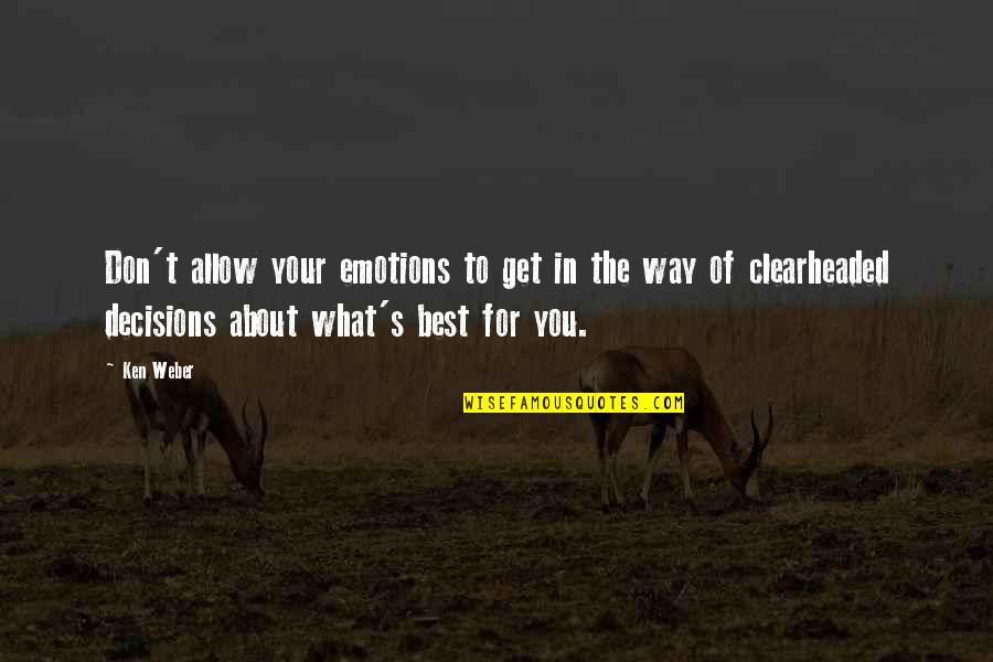 What's Best Quotes By Ken Weber: Don't allow your emotions to get in the