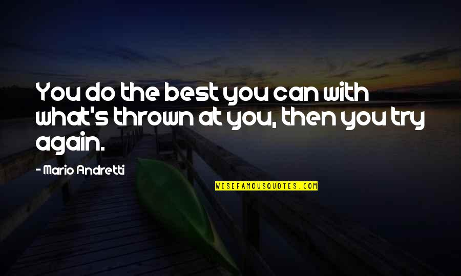 What's Best Quotes By Mario Andretti: You do the best you can with what's