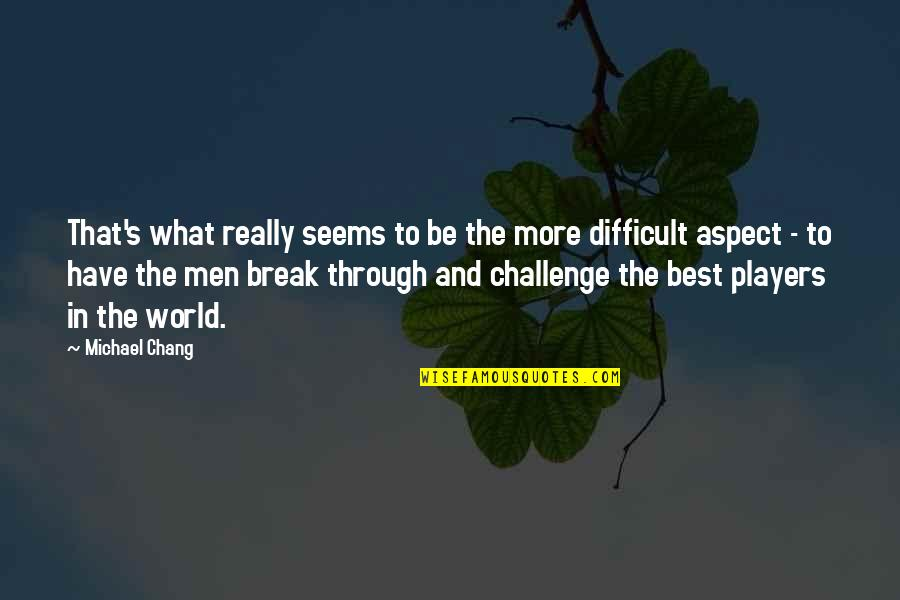 What's Best Quotes By Michael Chang: That's what really seems to be the more