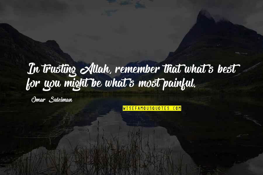 What's Best Quotes By Omar Suleiman: In trusting Allah, remember that what's best for
