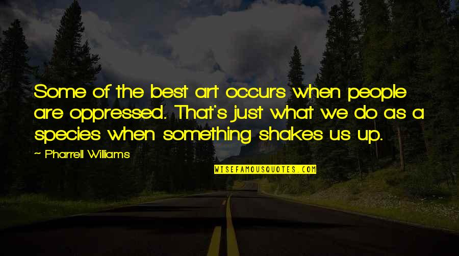 What's Best Quotes By Pharrell Williams: Some of the best art occurs when people