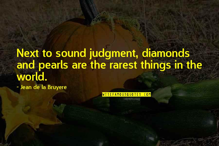 What's Done Cannot Be Undone Quotes By Jean De La Bruyere: Next to sound judgment, diamonds and pearls are