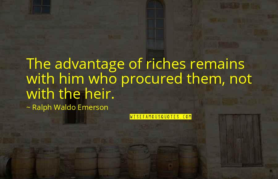 What's Done Cannot Be Undone Quotes By Ralph Waldo Emerson: The advantage of riches remains with him who