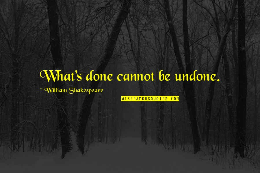What's Done Cannot Be Undone Quotes By William Shakespeare: What's done cannot be undone.
